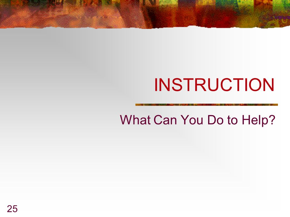 INSTRUCTION What Can You Do to Help