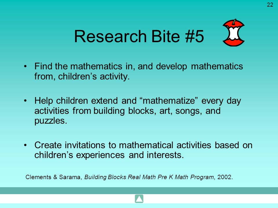 Research Bite #5 Find the mathematics in, and develop mathematics from, children's activity.