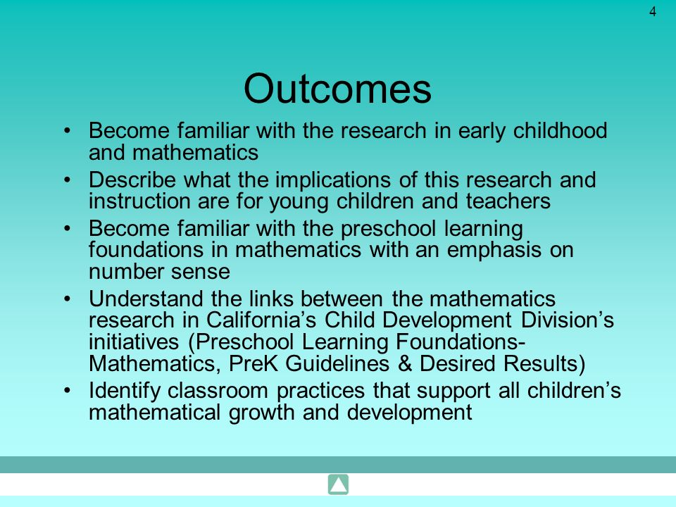 Outcomes Become familiar with the research in early childhood and mathematics.