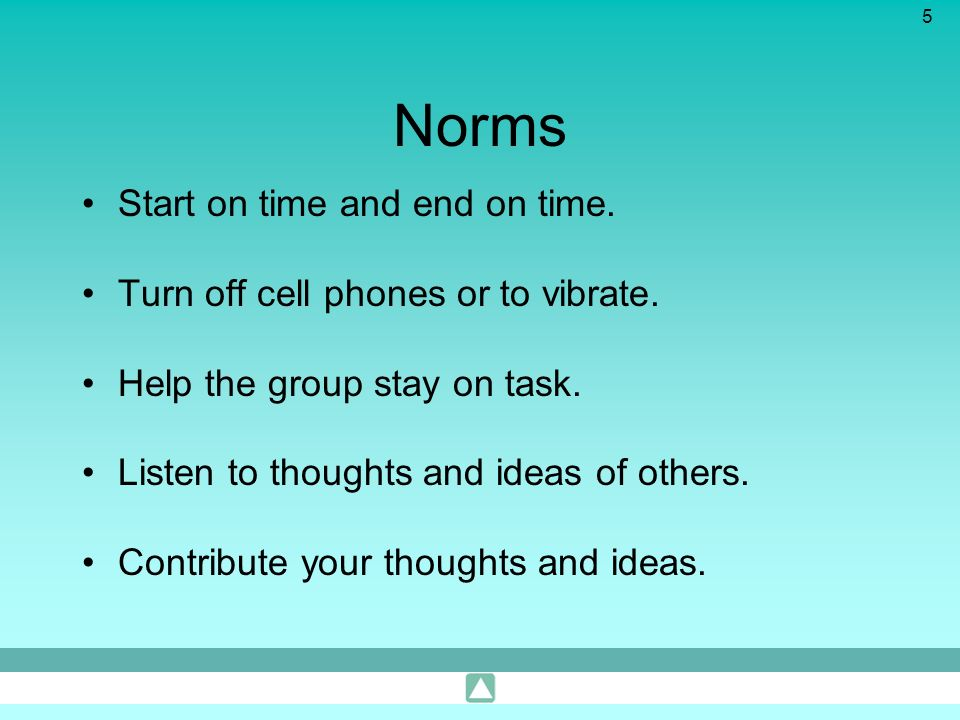 Norms Start on time and end on time.