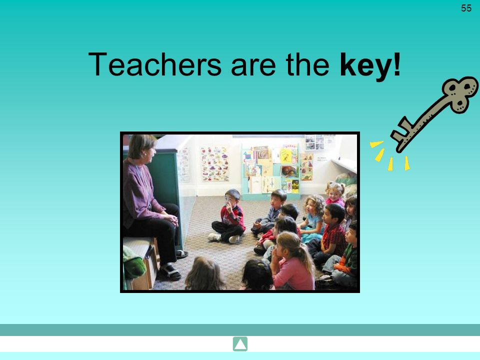 Teachers are the key! Read slide.