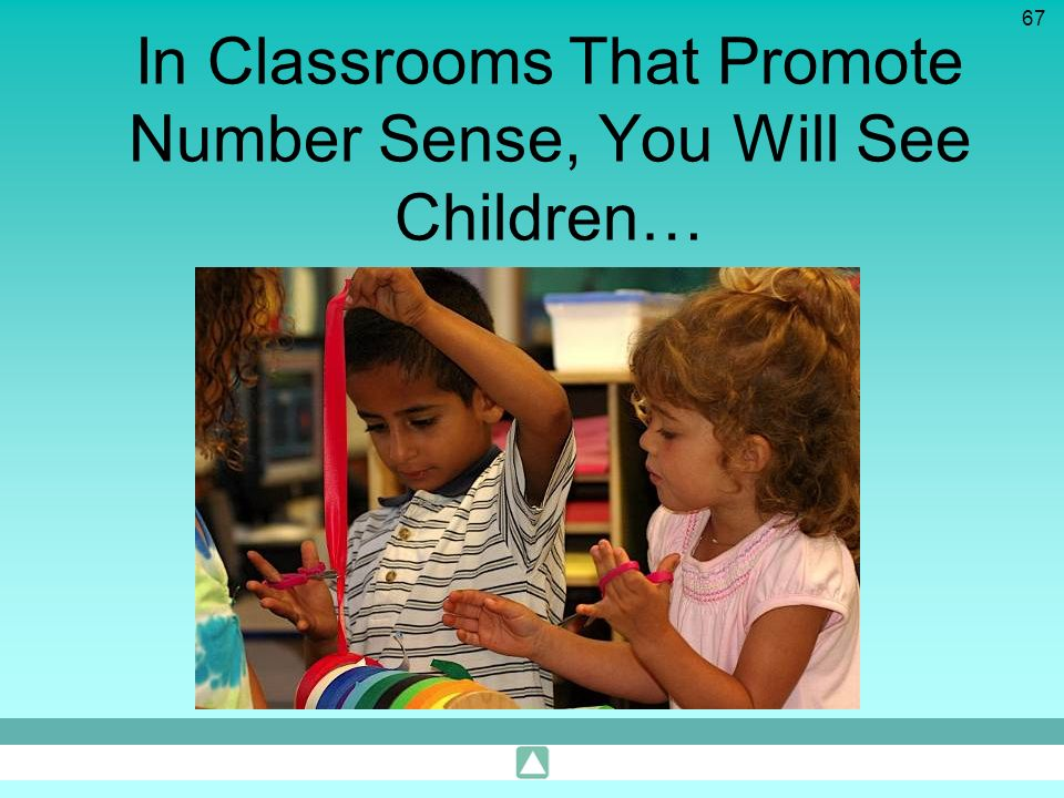 In Classrooms That Promote Number Sense, You Will See Children…