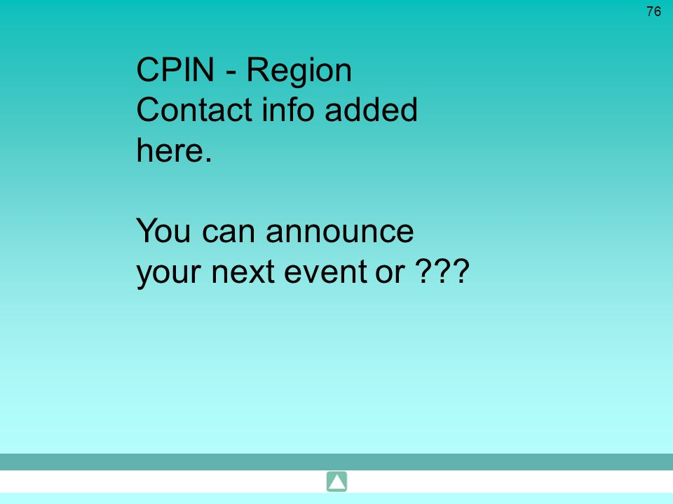 CPIN - Region Contact info added here. You can announce your next event or