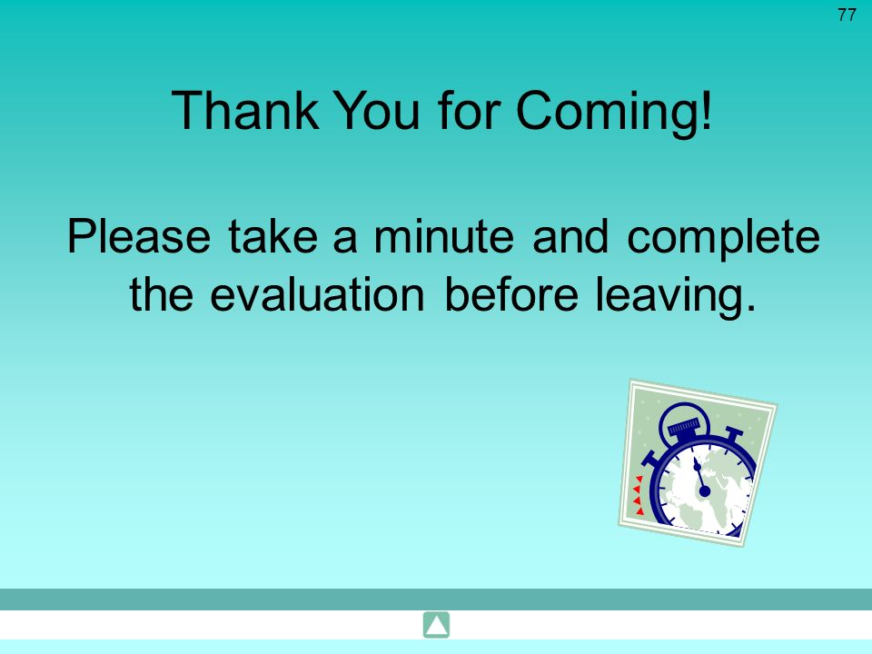 Please take a minute and complete the evaluation before leaving.