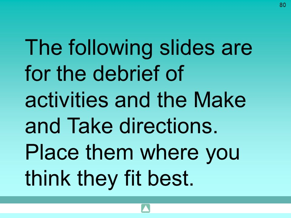 The following slides are for the debrief of activities and the Make and Take directions.