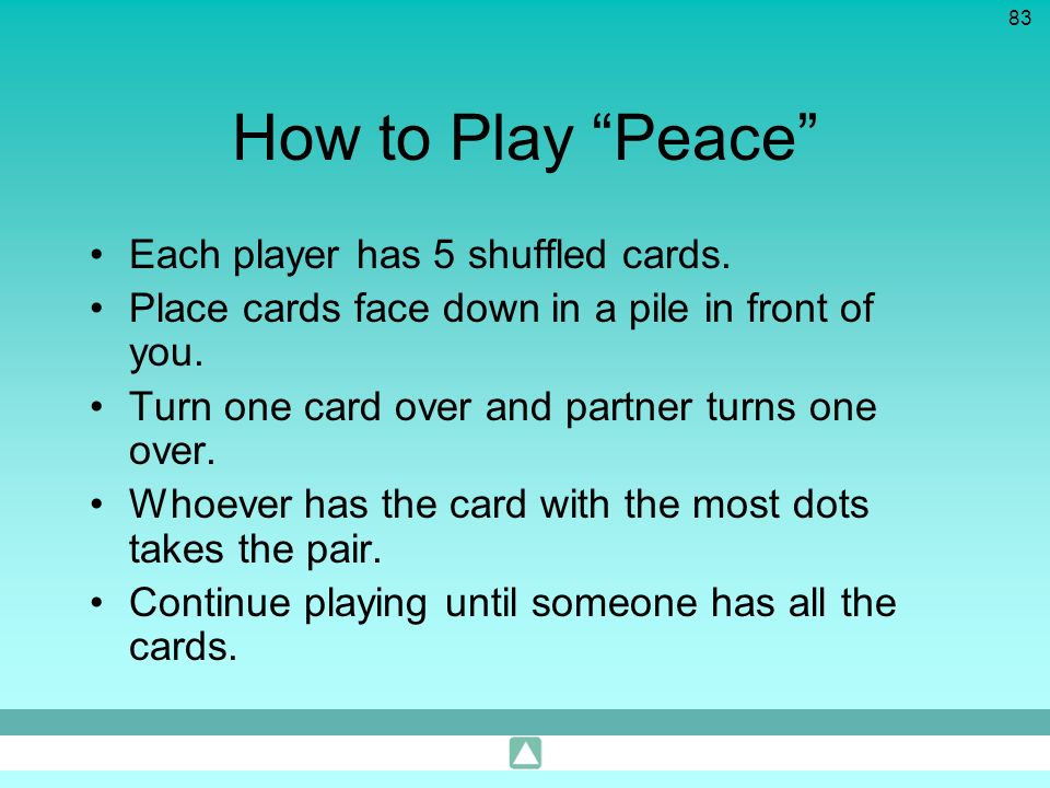 How to Play Peace Each player has 5 shuffled cards.