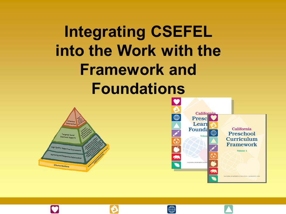 Integrating CSEFEL into the Work with the Framework and Foundations