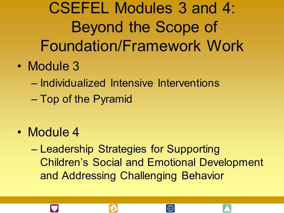 CSEFEL Modules 3 and 4: Beyond the Scope of Foundation/Framework Work