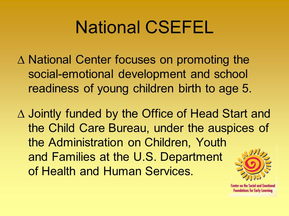 National CSEFEL National Center focuses on promoting the social-emotional development and school readiness of young children birth to age 5.