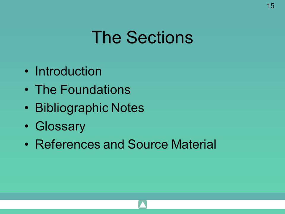 The Sections Introduction The Foundations Bibliographic Notes Glossary