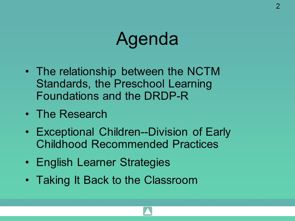 Agenda The relationship between the NCTM Standards, the Preschool Learning Foundations and the DRDP-R.