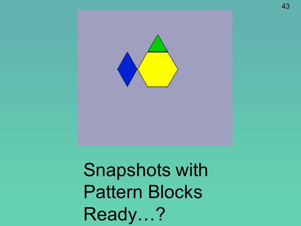 Snapshots with Pattern Blocks Ready…