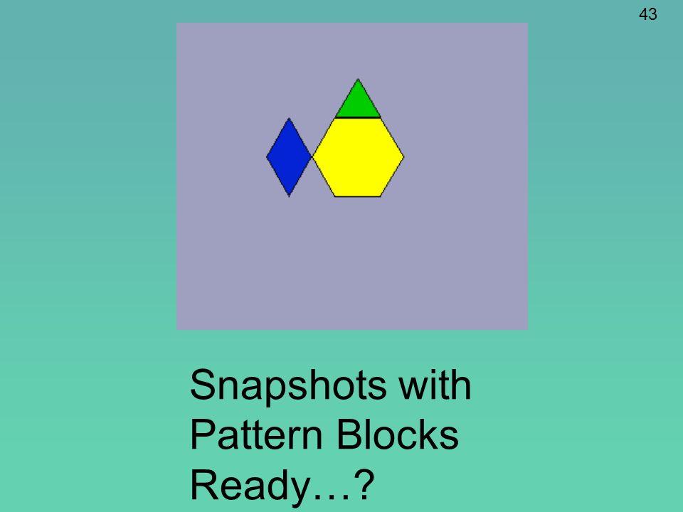 Snapshots with Pattern Blocks Ready…