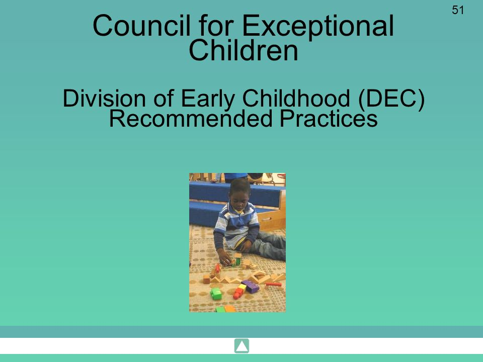Council for Exceptional Children Division of Early Childhood (DEC) Recommended Practices