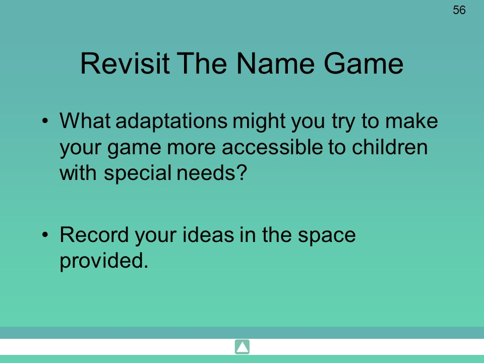 Revisit The Name Game What adaptations might you try to make your game more accessible to children with special needs