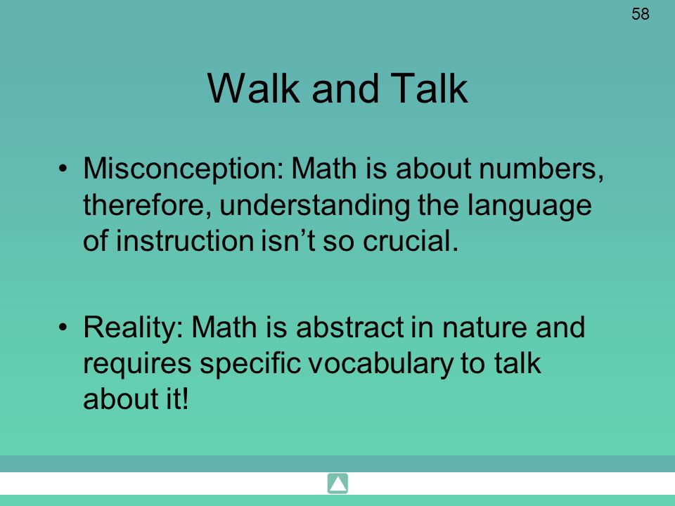 Walk and Talk Misconception: Math is about numbers, therefore, understanding the language of instruction isn't so crucial.
