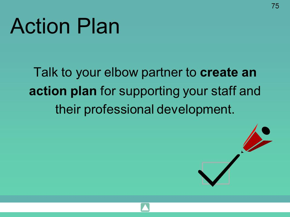 Action Plan Talk to your elbow partner to create an