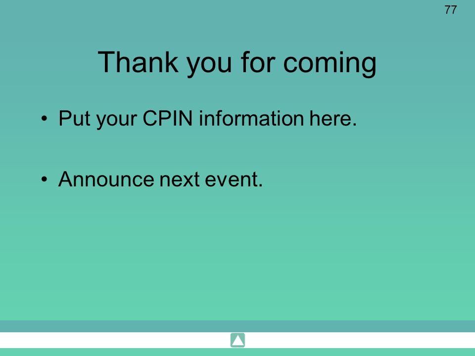 Thank you for coming Put your CPIN information here.
