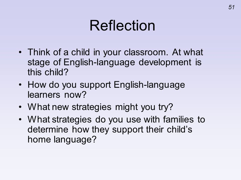 Reflection Think of a child in your classroom. At what stage of English-language development is this child