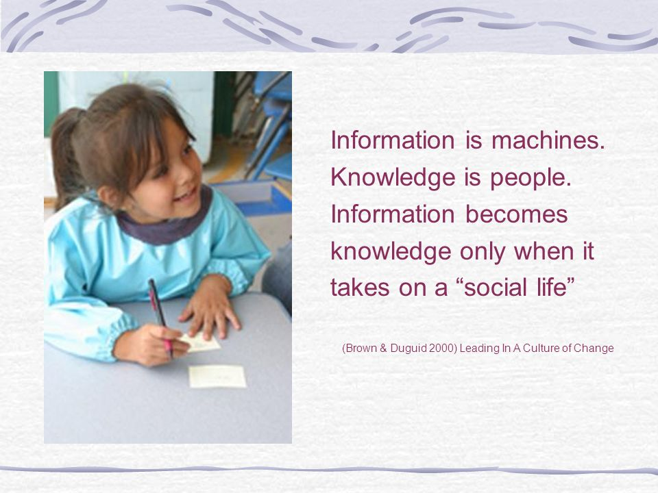 Information is machines. Knowledge is people. Information becomes