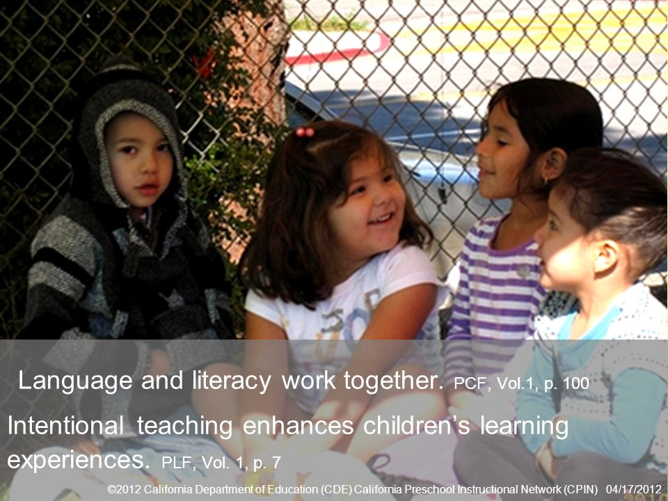 Turn to page 100 in the PCF and read the paragraph under the guiding principle: Language and literacy work together.