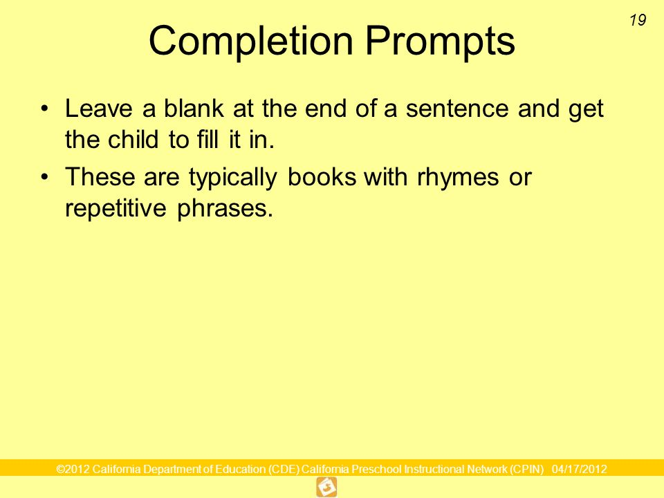 Completion Prompts Leave a blank at the end of a sentence and get the child to fill it in.