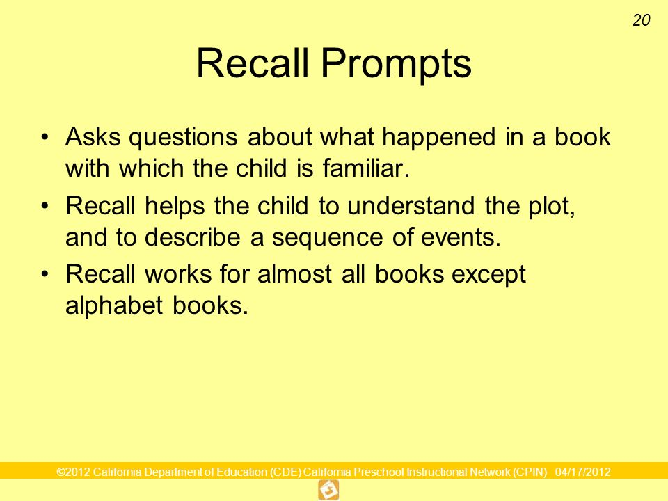 Recall Prompts Asks questions about what happened in a book with which the child is familiar.