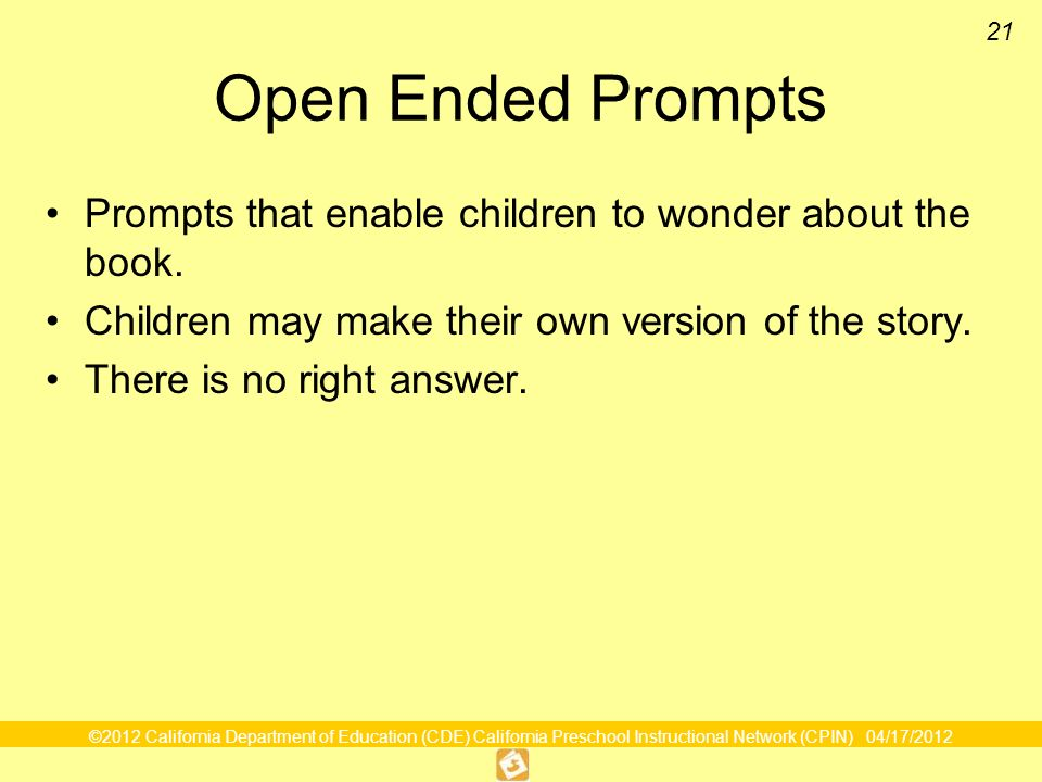 Open Ended PromptsPrompts that enable children to wonder about the book. Children may make their own version of the story.