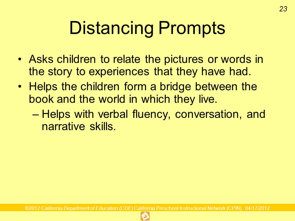 Distancing Prompts Asks children to relate the pictures or words in the story to experiences that they have had.