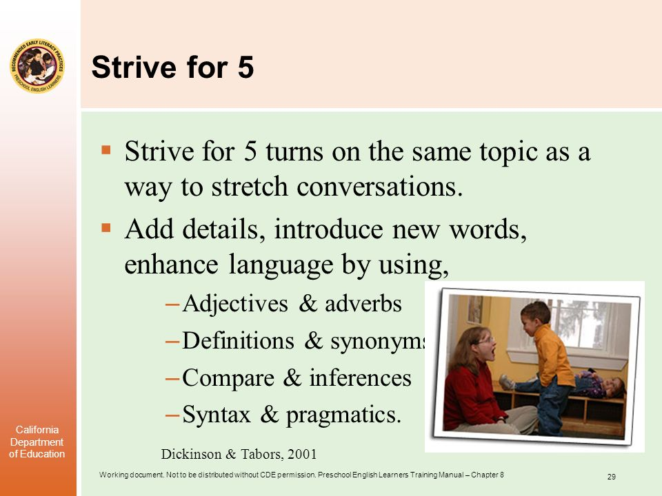 Strive for 5 Strive for 5 turns on the same topic as a way to stretch conversations. Add details, introduce new words, enhance language by using,