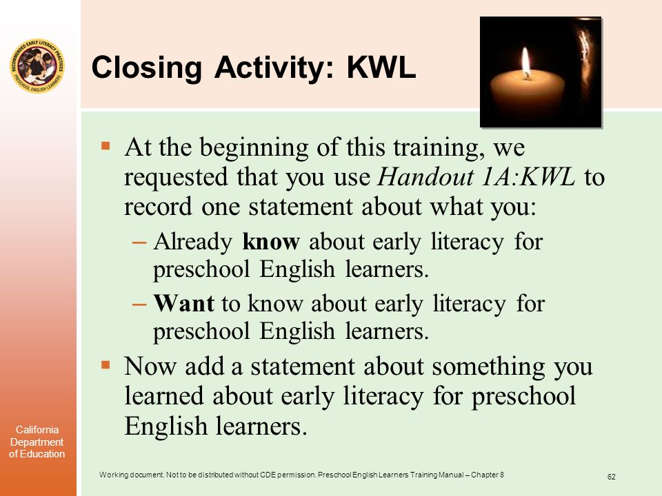 Closing Activity: KWL At the beginning of this training, we requested that you use Handout 1A:KWL to record one statement about what you:
