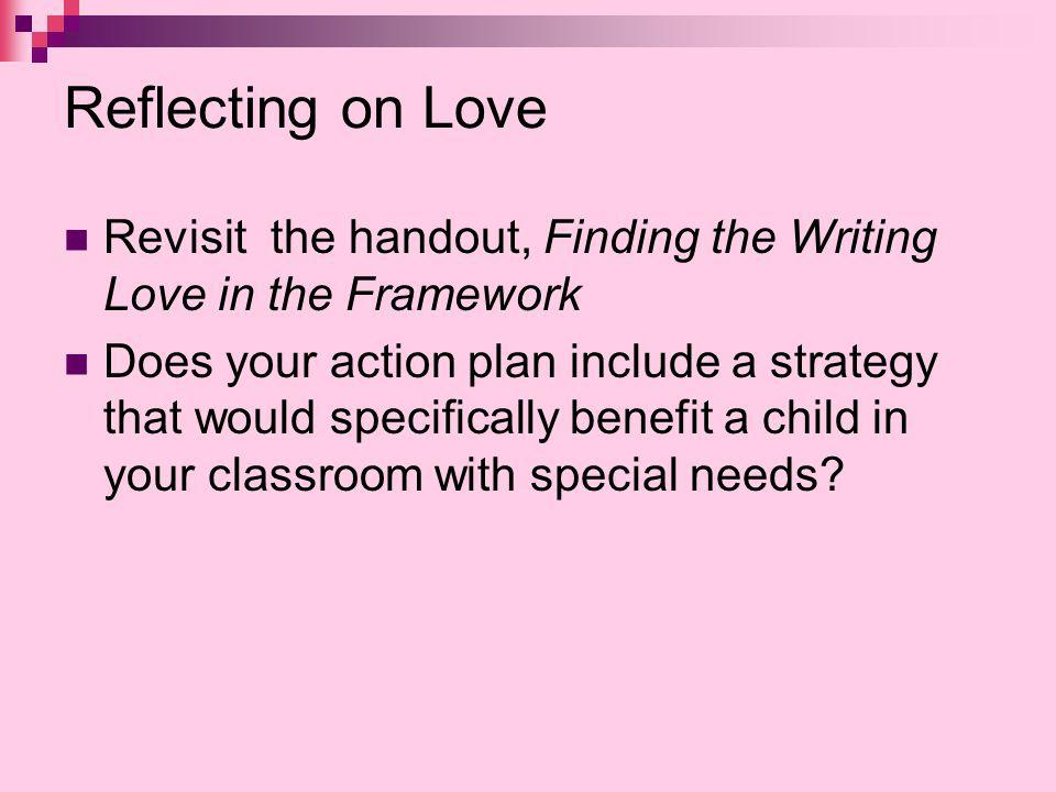 Reflecting on Love Revisit the handout, Finding the Writing Love in the Framework.