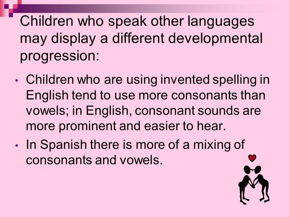Children who speak other languages may display a different developmental progression: