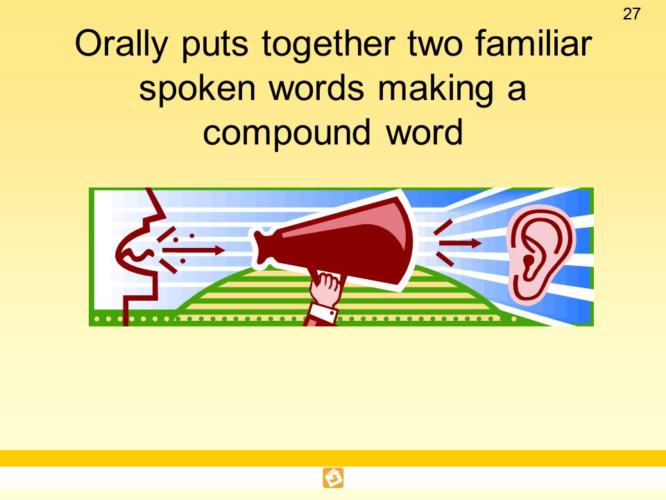 Orally puts together two familiar spoken words making a compound word