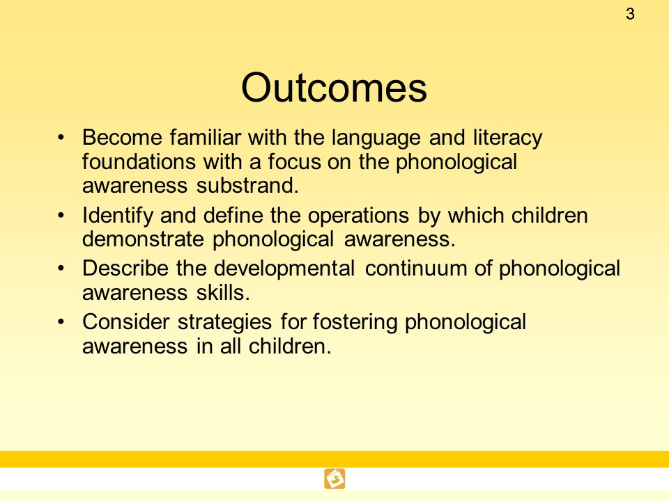 Outcomes Become familiar with the language and literacy foundations with a focus on the phonological awareness substrand.