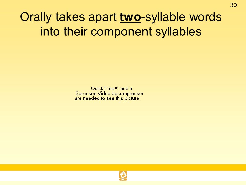 Orally takes apart two-syllable words into their component syllables