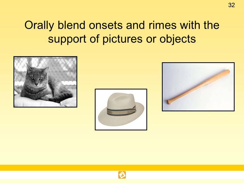 Orally blend onsets and rimes with the support of pictures or objects