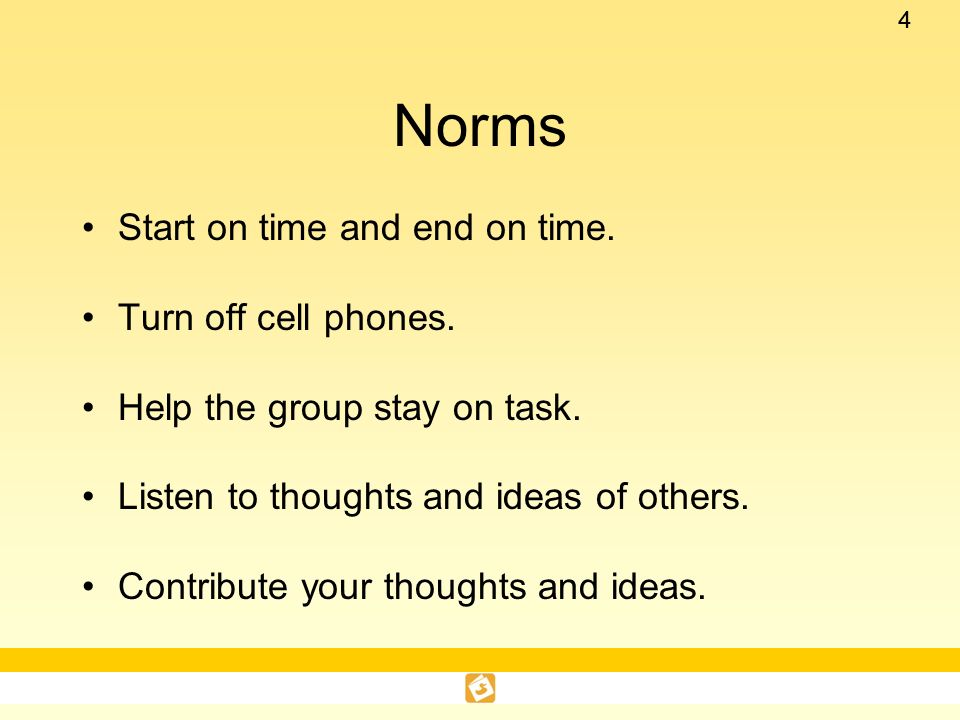 Norms Start on time and end on time. Turn off cell phones.