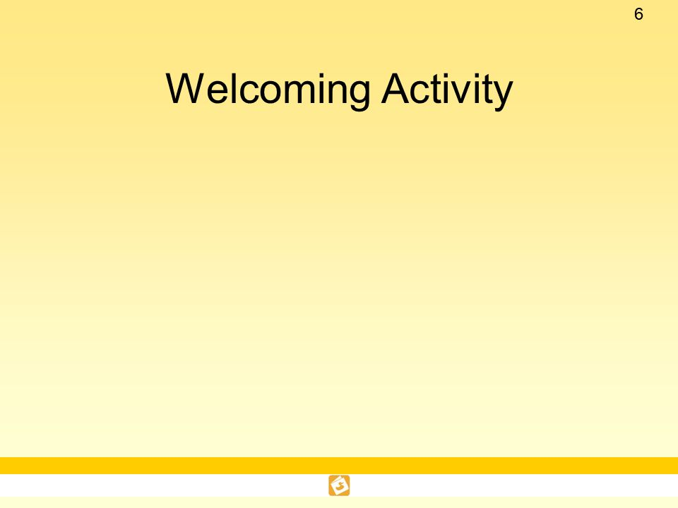 Welcoming Activity This slide is a placeholder to put in a welcoming activity of your choice.