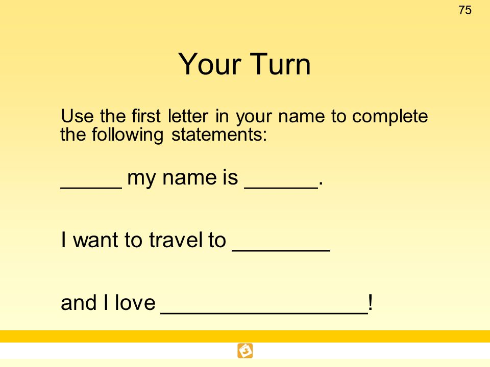 Your Turn _____ my name is ______. I want to travel to ________