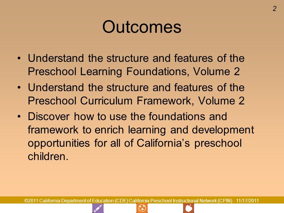 Outcomes Understand the structure and features of the Preschool Learning Foundations, Volume 2.