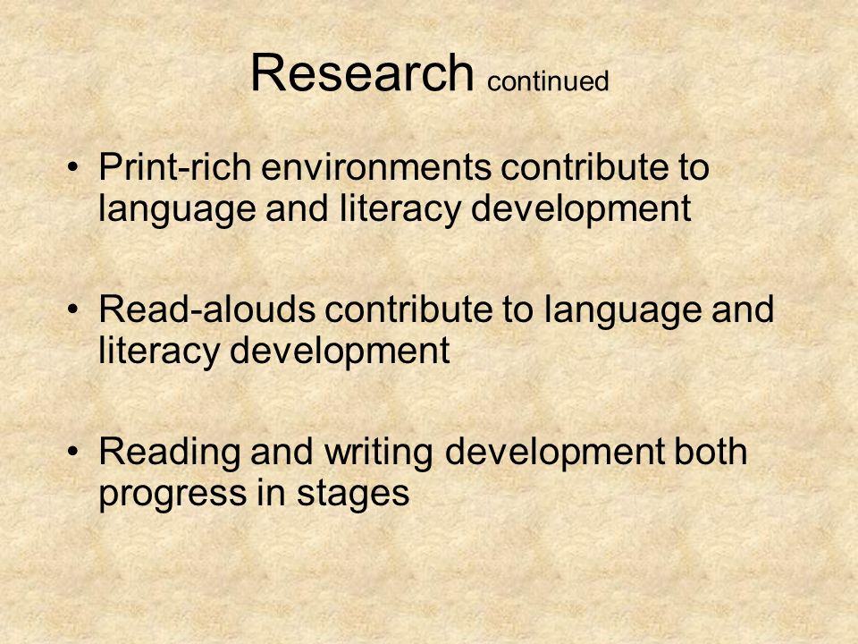 Research continued Print-rich environments contribute to language and literacy development.