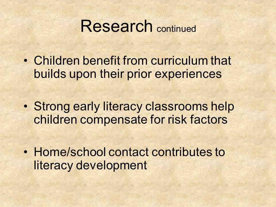 Research continued Children benefit from curriculum that builds upon their prior experiences.