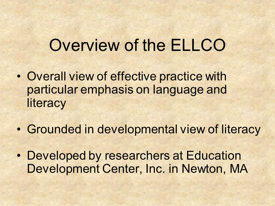 Overview of the ELLCO Overall view of effective practice with particular emphasis on language and literacy.