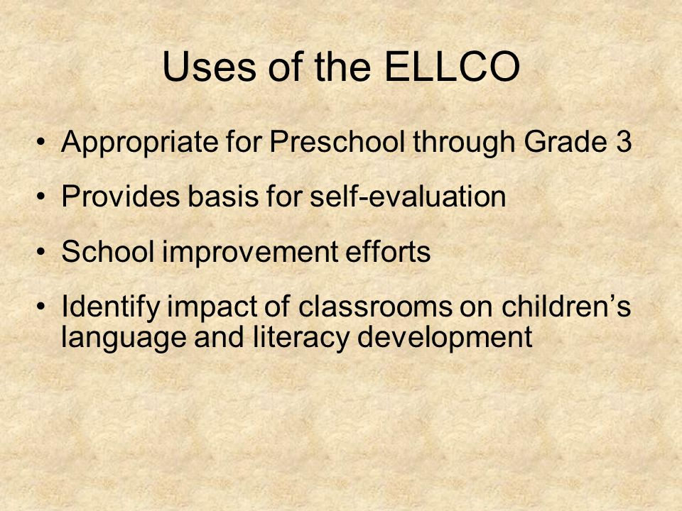 Uses of the ELLCO Appropriate for Preschool through Grade 3
