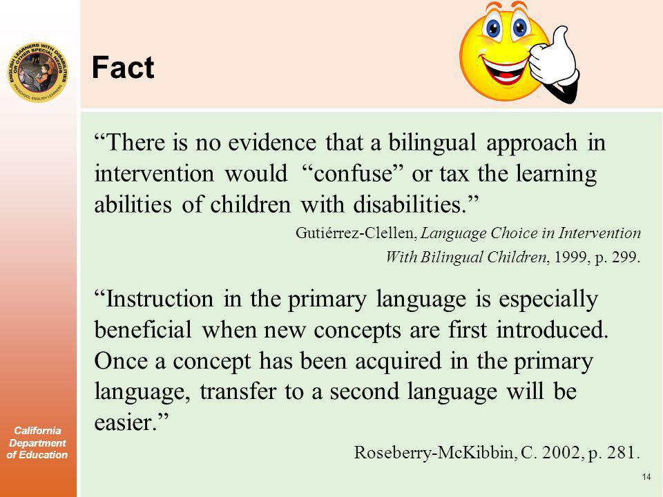 Fact There is no evidence that a bilingual approach in intervention would confuse or tax the learning abilities of children with disabilities.