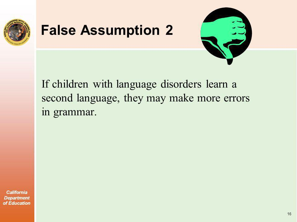 False Assumption 2 If children with language disorders learn a second language, they may make more errors in grammar.