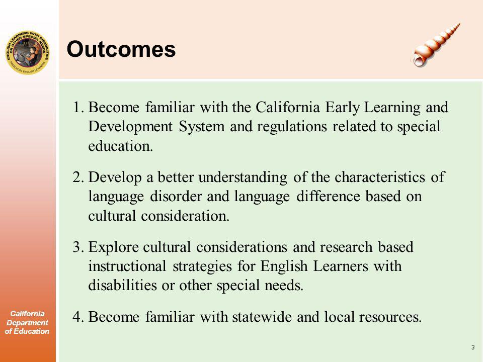 Outcomes Become familiar with the California Early Learning and Development System and regulations related to special education.