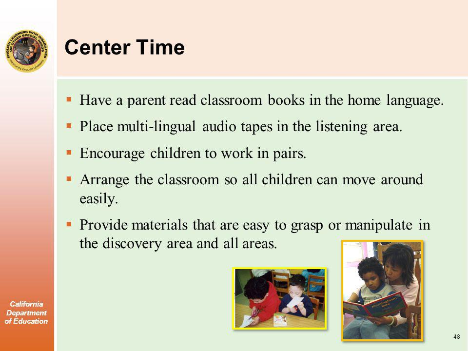 Center Time Have a parent read classroom books in the home language.