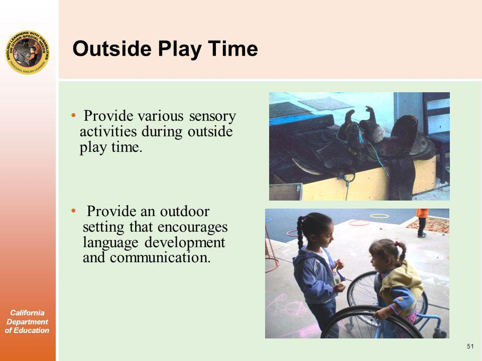 Outside Play Time Provide various sensory activities during outside play time.